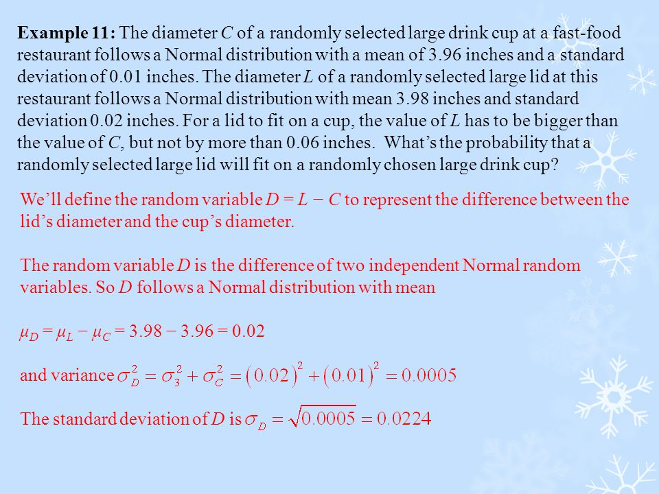 Example 11: The diameter C of a randomly selected large drink cup at a fast-food restaurant follows a Normal distribution with a mean of 3.96 inches a