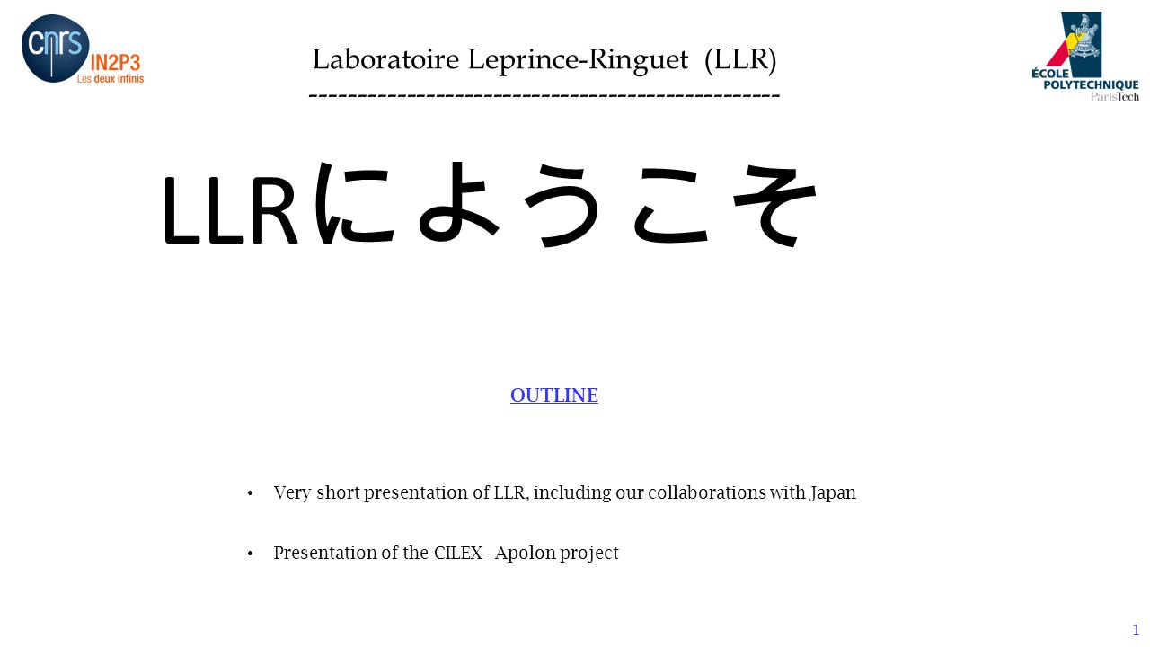 Laboratoire Leprince-Ringuet (LLR) ------------------------------------------------- 1 OUTLINE Very short presentation of LLR, including our collabora