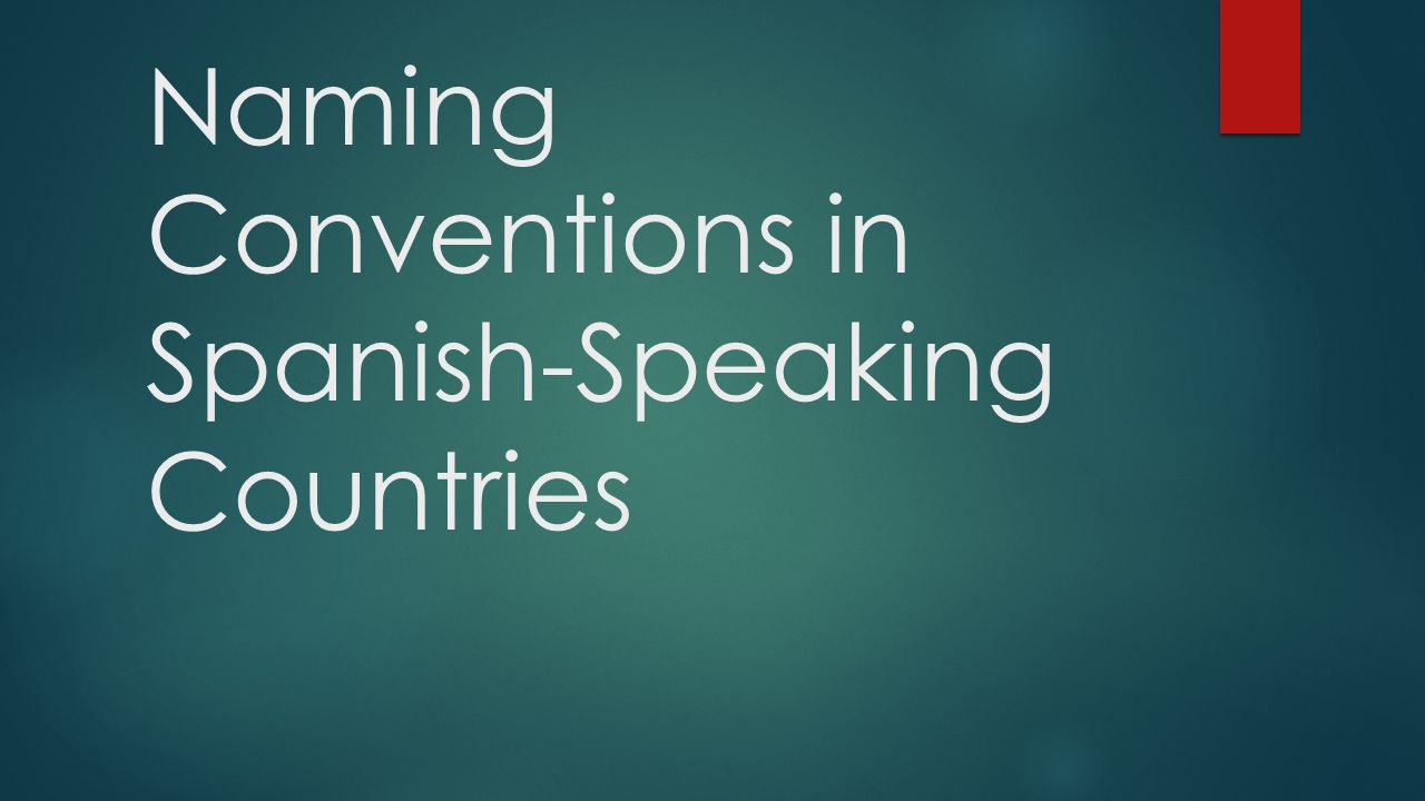 Naming Conventions in Spanish-Speaking Countries