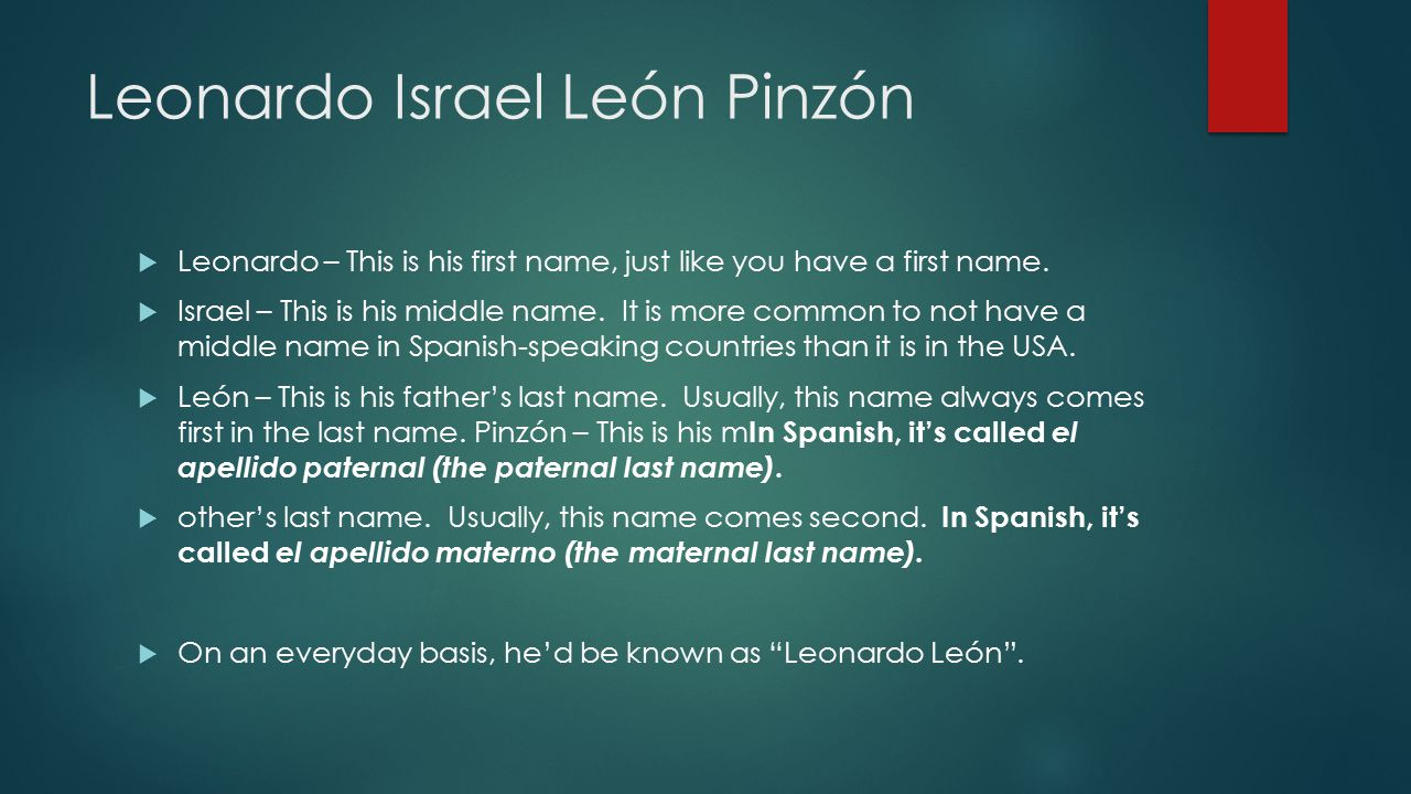 Leonardo Israel León Pinzón  Leonardo – This is his first name, just like you have a first name.