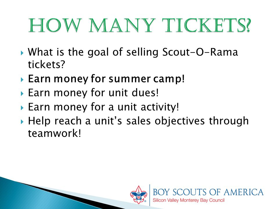  What is the goal of selling Scout-O-Rama tickets?  Earn money for summer camp!  Earn money for unit dues!  Earn money for a unit activity!  Help