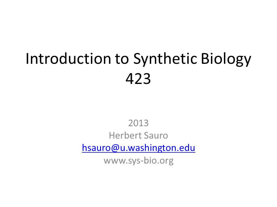 Introduction to Synthetic Biology Herbert Sauro