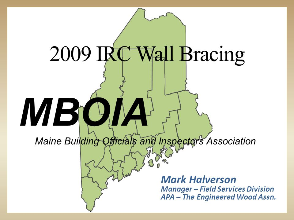 First Last MBOIA Maine Building Officials and Inspectors Association Mark Halverson Manager – Field Services Division APA – The Engineered Wood Assn.