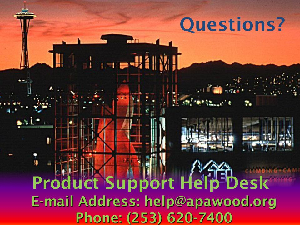 Questions? E-mail Address: help@apawood.org Phone: (253) 620-7400 Product Support Help Desk E-mail Address: help@apawood.org Phone: (253) 620-7400