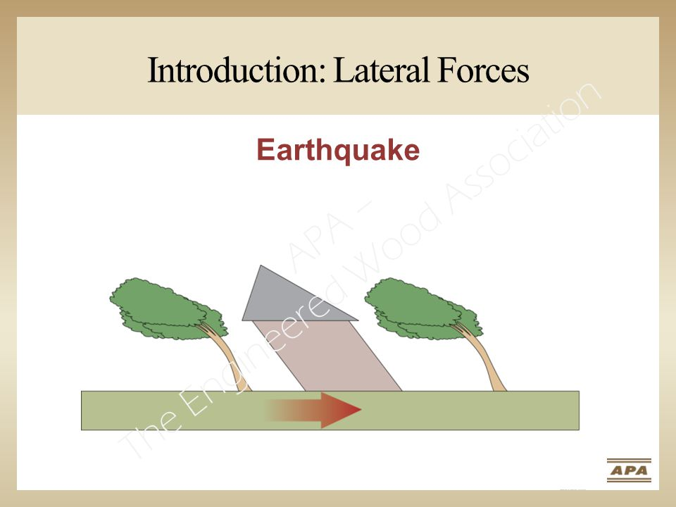 Introduction: Lateral Forces Earthquake APA – The Engineered Wood Association