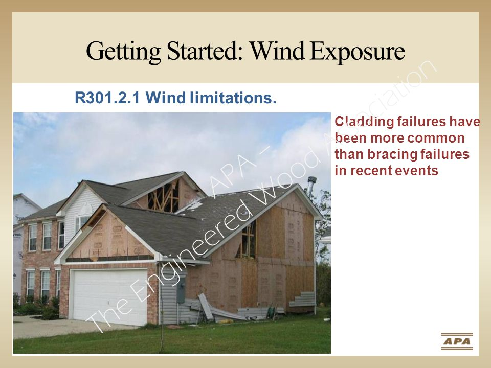 Cladding failures have been more common than bracing failures in recent events R301.2.1 Wind limitations.