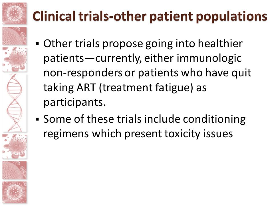 Clinical trials-other patient populations  Other trials propose going into healthier patients—currently, either immunologic non-responders or patient