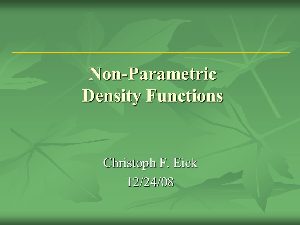 Non-Parametric Density Functions Christoph F. Eick 12/24/08