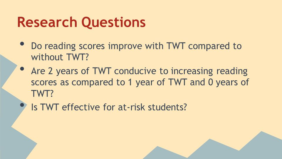 Research Questions Do reading scores improve with TWT compared to without TWT.