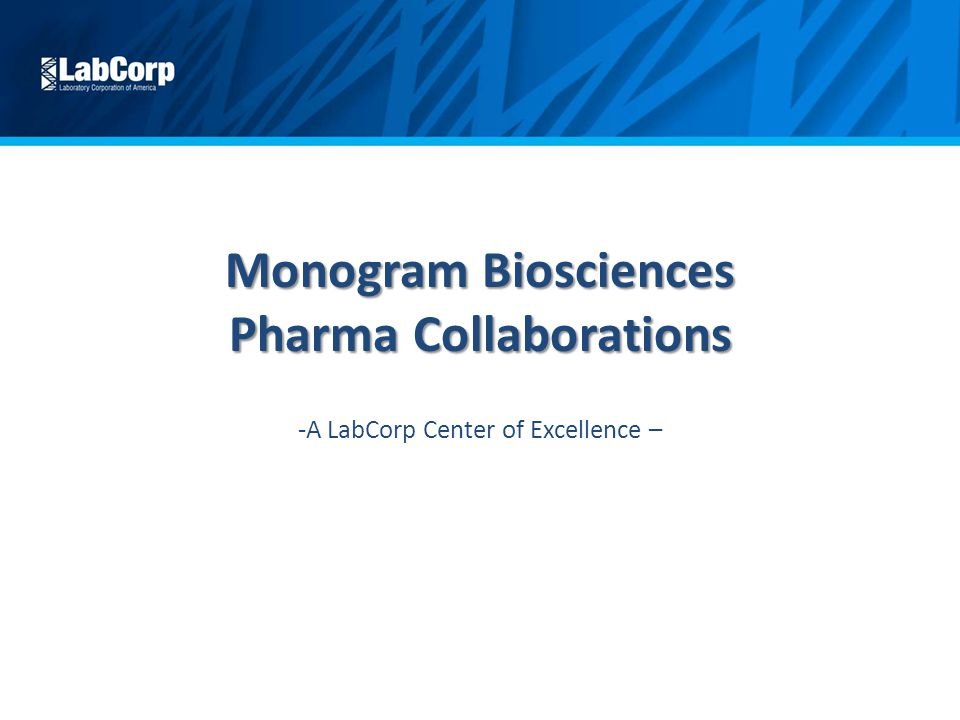 Monogram Biosciences Pharma Collaborations -A LabCorp Center of Excellence –