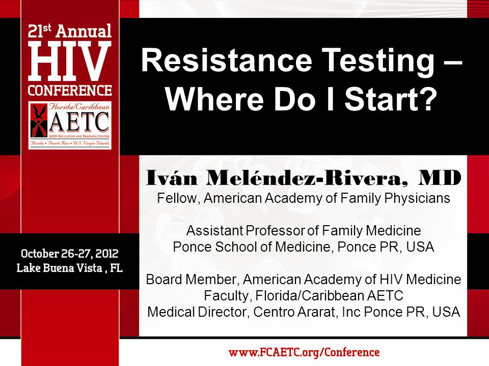 Resistance Testing – Where Do I Start? Iván Meléndez-Rivera, MD Fellow, American Academy of Family Physicians Assistant Professor of Family Medicine P
