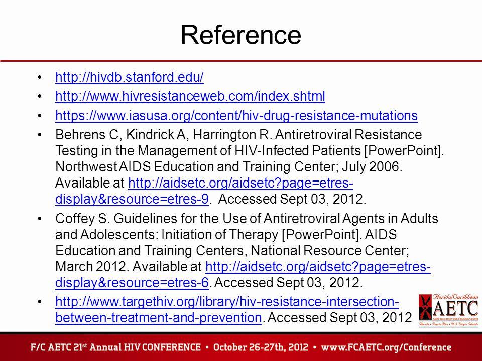 Reference http://hivdb.stanford.edu/ http://www.hivresistanceweb.com/index.shtml https://www.iasusa.org/content/hiv-drug-resistance-mutations Behrens
