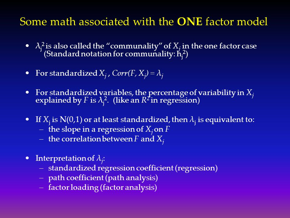 "Some math associated with the ONE factor model λ j 2 is also called the ""communality"" of X j in the one factor case (Standard notation for communality"