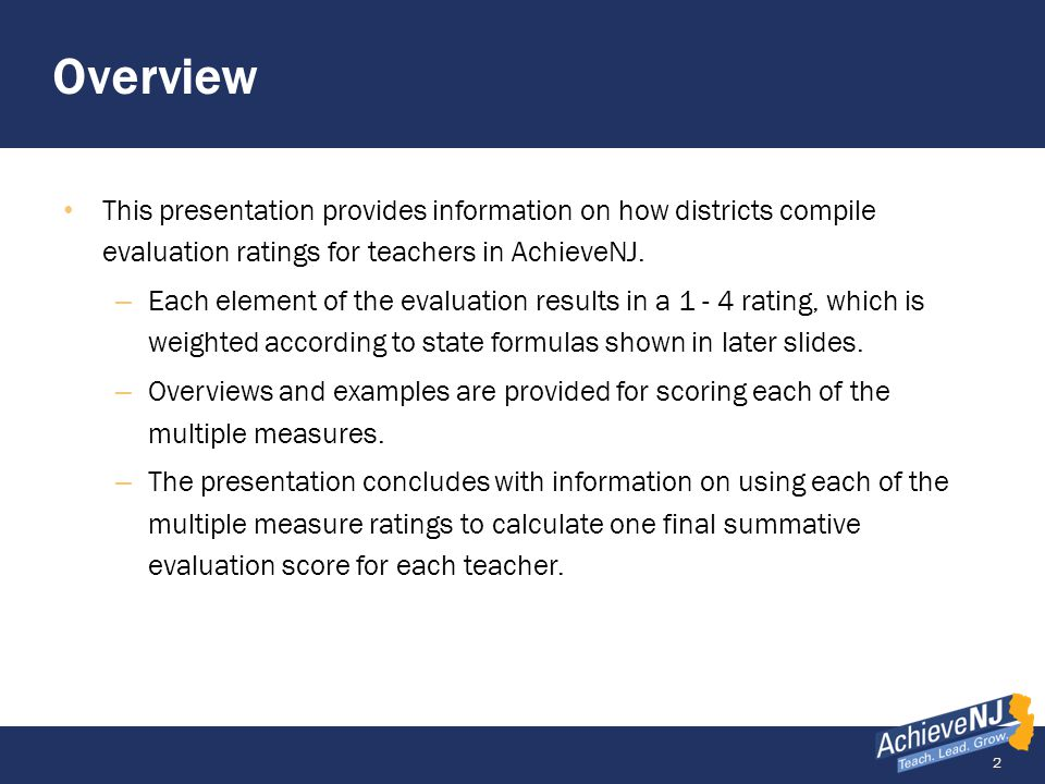 3 Multiple Measures Teacher Practice Based on classroom observations Student Growth Percentile (SGP) Based on state assessment performance Student Growth Objective (SGO) Set by teacher and principal Summative Rating Overall evaluation score All teachers and principals Teachers of grades 4-8 LAL and 4-7 Math Practice Student Achievement All teachers are evaluated based on multiple measures.