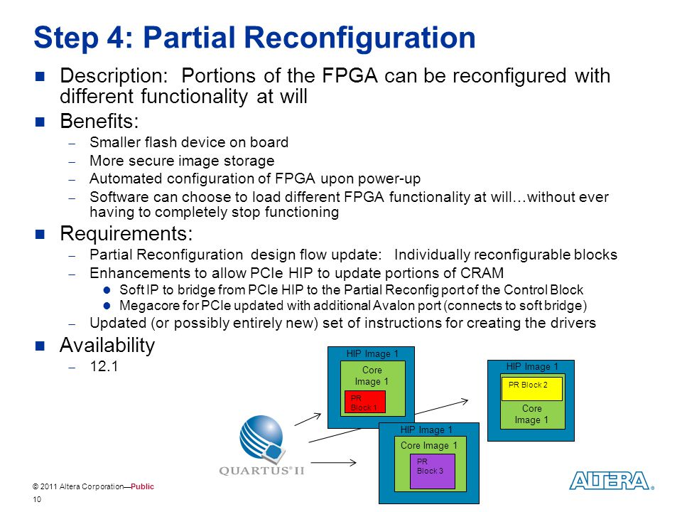 © 2011 Altera Corporation—Public Step 4: Partial Reconfiguration Description: Portions of the FPGA can be reconfigured with different functionality at