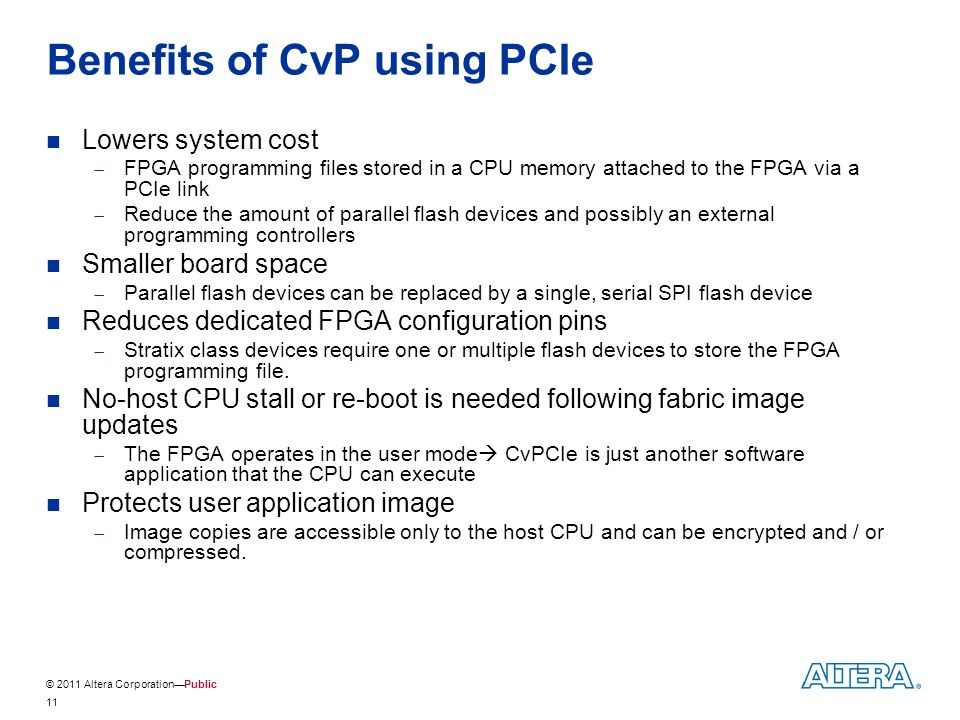 © 2011 Altera Corporation—Public 11 Benefits of CvP using PCIe Lowers system cost  FPGA programming files stored in a CPU memory attached to the FPGA