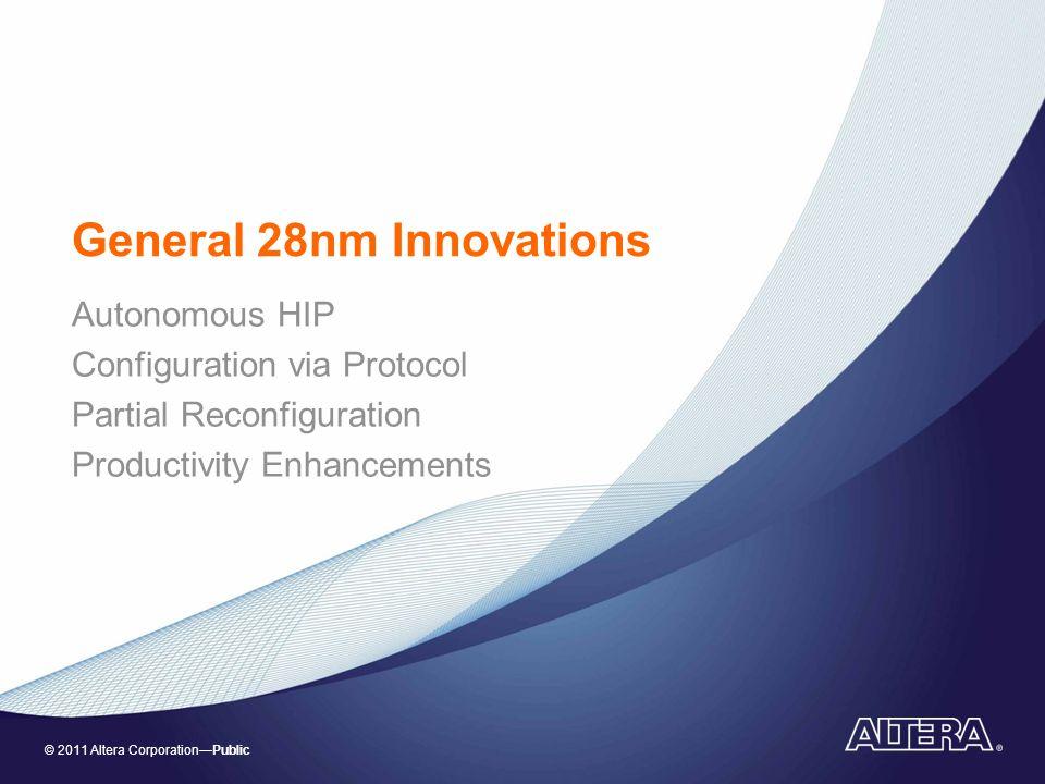 © 2011 Altera Corporation—Public General 28nm Innovations Autonomous HIP Configuration via Protocol Partial Reconfiguration Productivity Enhancements