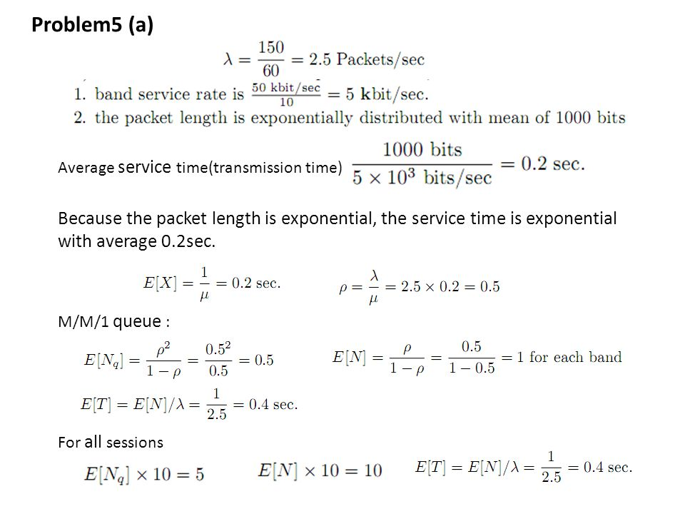 Problem5 (a) Because the packet length is exponential, the service time is exponential with average 0.2sec. For all sessions Average service time(tran
