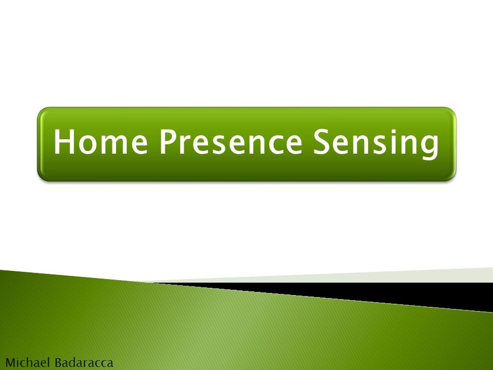 Home Presence Sensing Michael Badaracca