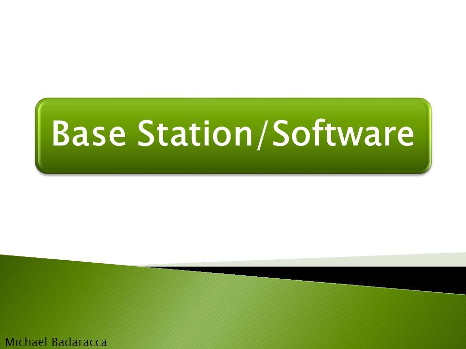 Base Station/Software Michael Badaracca