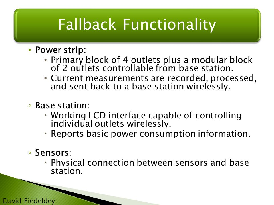 Fallback Functionality David Fiedeldey Power strip: Primary block of 4 outlets plus a modular block of 2 outlets controllable from base station.