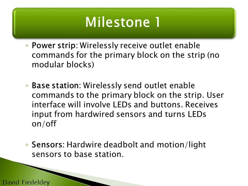 Milestone 2 David Fiedeldey ◦ Power strip: Incorporate a removable, modular power block.