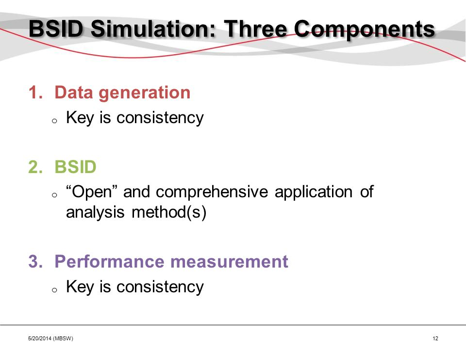 "BSID Simulation: Three Components 1.Data generation o Key is consistency 2.BSID o ""Open"" and comprehensive application of analysis method(s) 3.Perform"