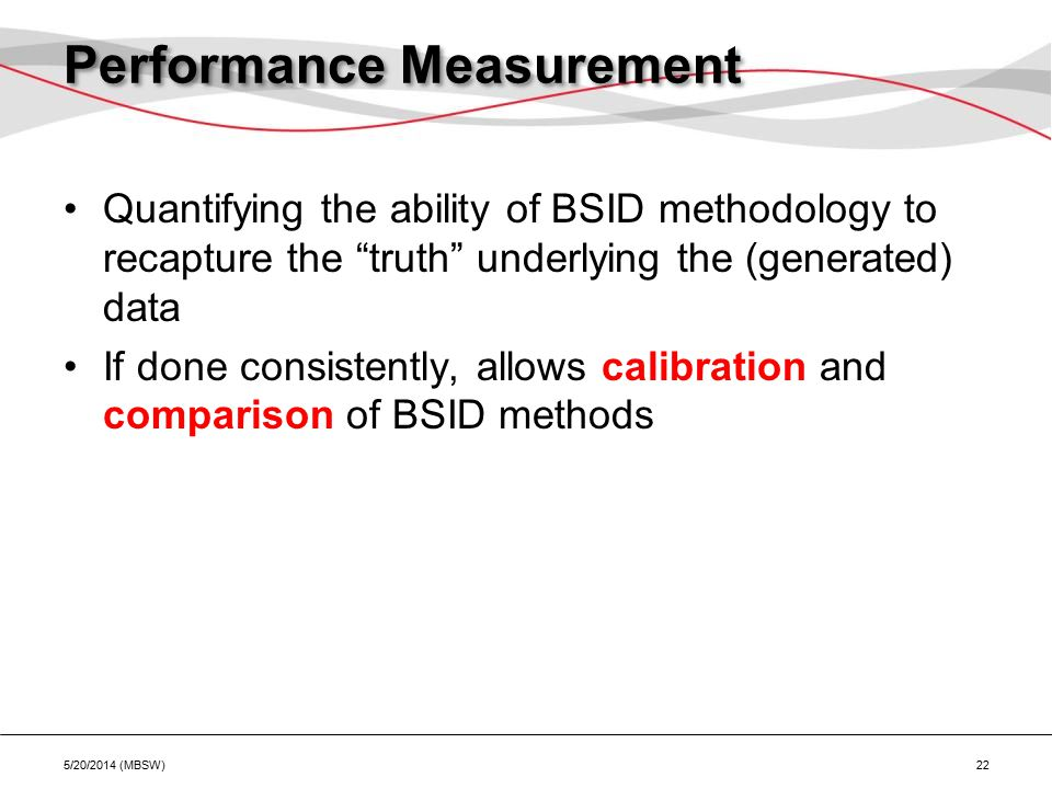 "Performance Measurement Quantifying the ability of BSID methodology to recapture the ""truth"" underlying the (generated) data If done consistently, all"