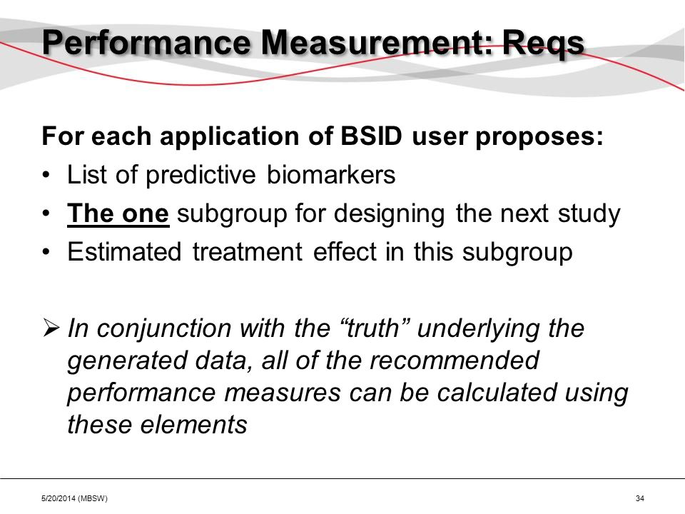 Performance Measurement: Reqs For each application of BSID user proposes: List of predictive biomarkers The one subgroup for designing the next study