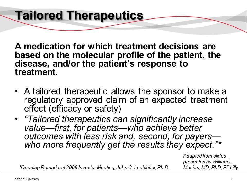 Tailored Therapeutics A medication for which treatment decisions are based on the molecular profile of the patient, the disease, and/or the patient's