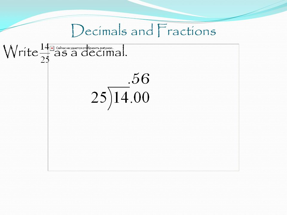 Decimals and Fractions Write as a decimal.. 56