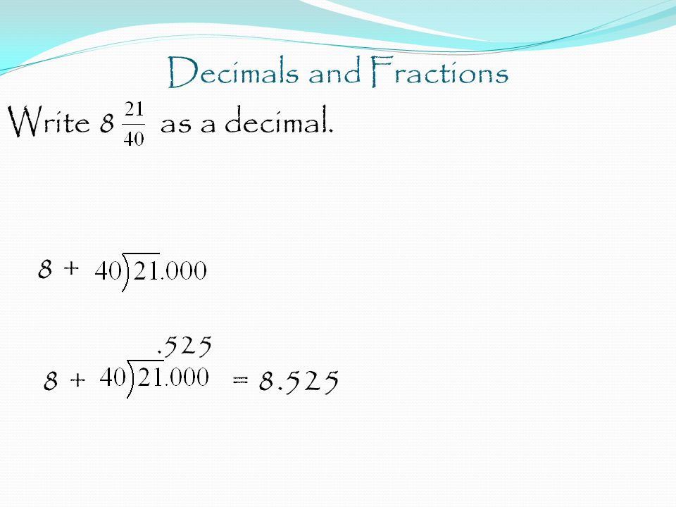 Decimals and Fractions Write 8 as a decimal. 8 +.525 8 + = 8.525
