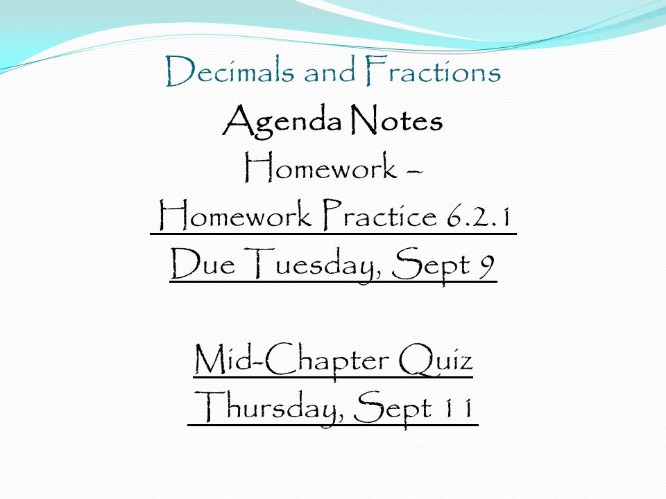 Decimals and Fractions Agenda Notes Homework – Homework Practice 6.2.1 Due Tuesday, Sept 9 Mid-Chapter Quiz Thursday, Sept 11