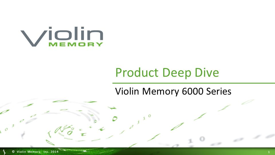 1 © Violin Memory, Inc. 2014 Product Deep Dive Violin Memory 6000 Series