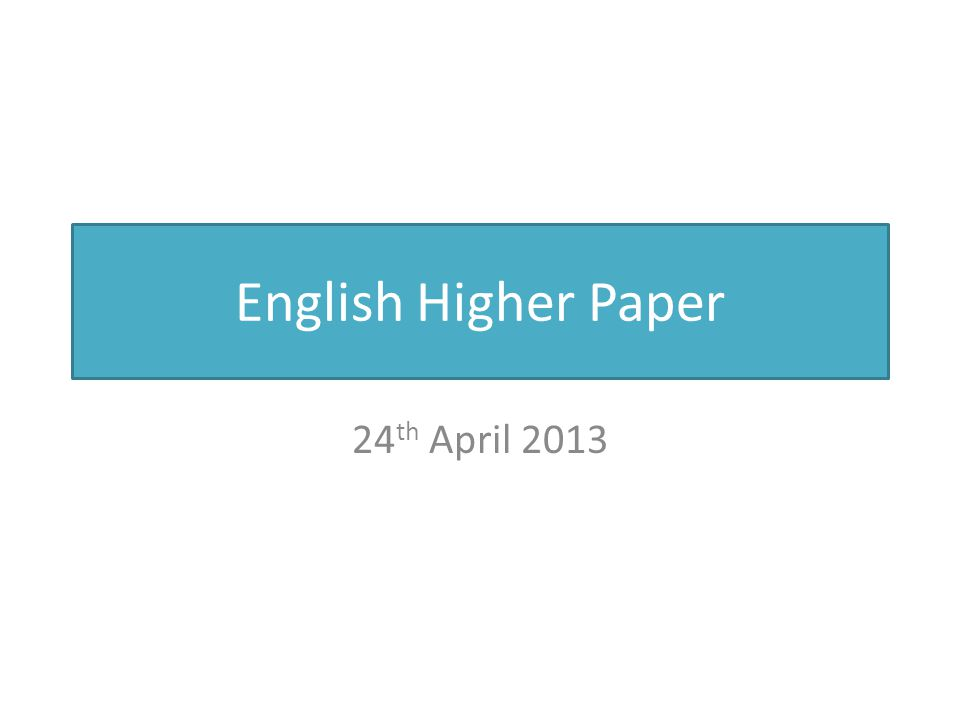 English Higher Paper 24 th April 2013