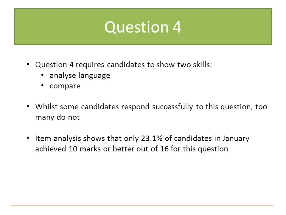 Question 4 requires candidates to show two skills: analyse language compare Whilst some candidates respond successfully to this question, too many do