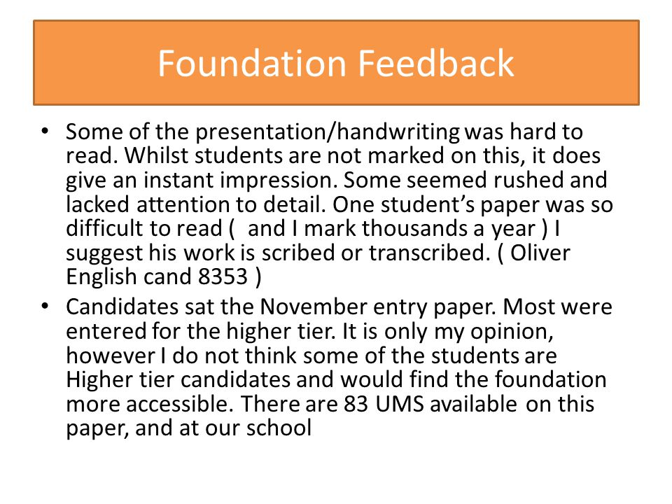 Foundation Feedback Some of the presentation/handwriting was hard to read. Whilst students are not marked on this, it does give an instant impression.