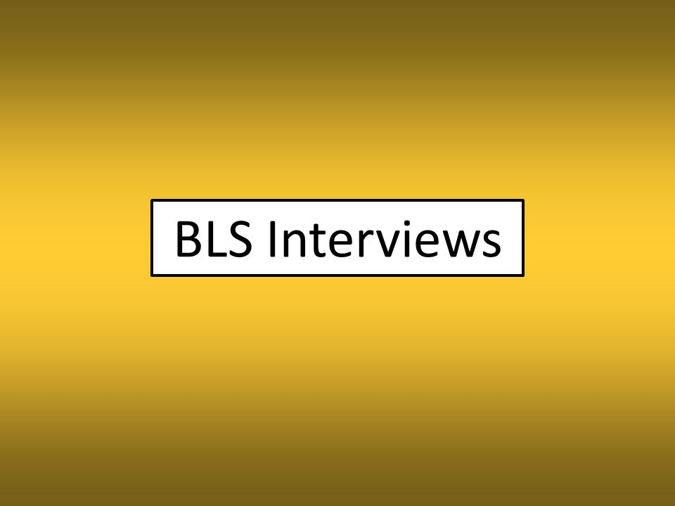 BLS Interviews