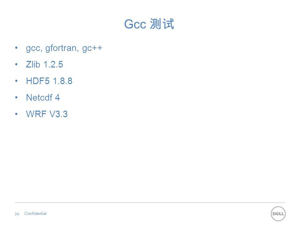 Gcc 测试 gcc, gfortran, gc++ Zlib 1.2.5 HDF5 1.8.8 Netcdf 4 WRF V3.3 Confidential 34