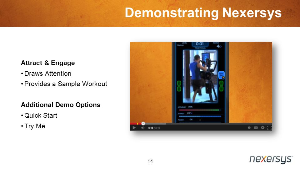 Demonstrating Nexersys 14 Attract & Engage Draws Attention Provides a Sample Workout Additional Demo Options Quick Start Try Me