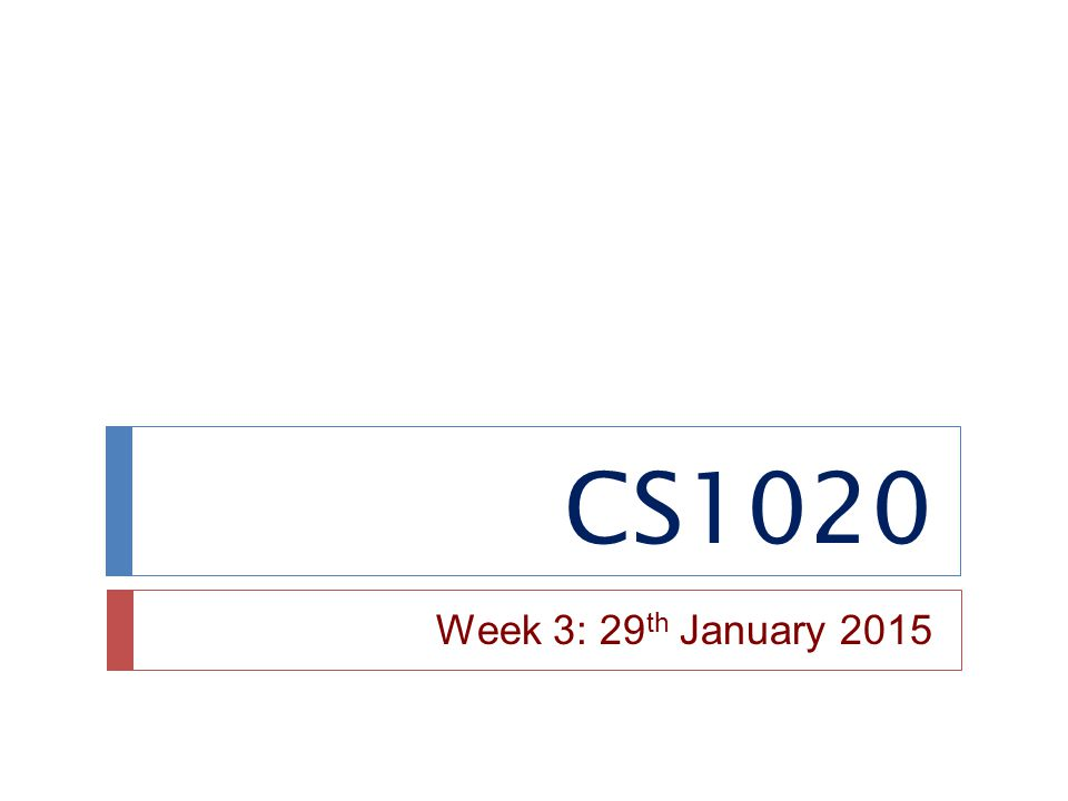 CS1020 Week 3: 29 th January 2015