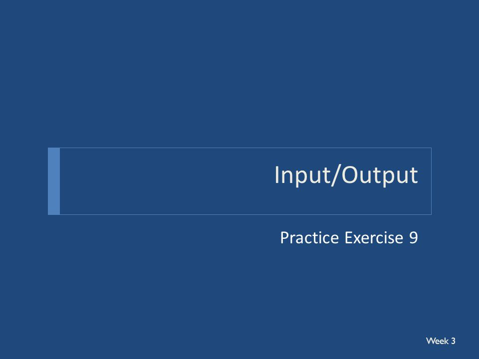 Input/Output Practice Exercise 9 Week 3