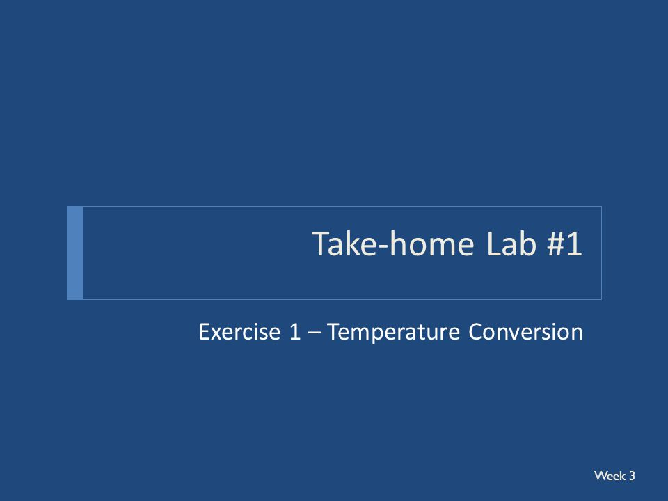 Take-home Lab #1 Exercise 1 – Temperature Conversion Week 3
