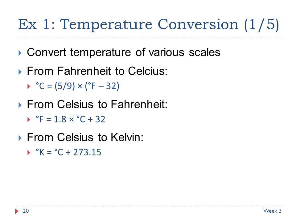 Ex 1: Temperature Conversion (1/5)  Convert temperature of various scales  From Fahrenheit to Celcius:  °C = (5/9) × (°F – 32)  From Celsius to Fa