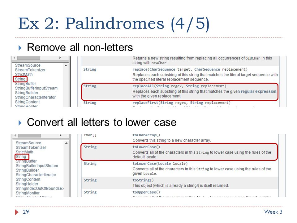 Ex 2: Palindromes (4/5)  Convert all letters to lower case 29Week 3  Remove all non-letters