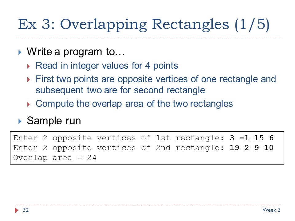 Ex 3: Overlapping Rectangles (1/5)  Write a program to…  Read in integer values for 4 points  First two points are opposite vertices of one rectang