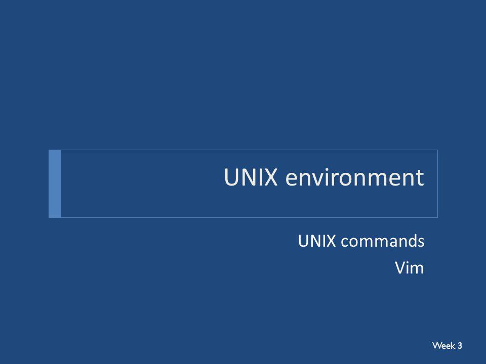 UNIX environment UNIX commands Vim Week 3