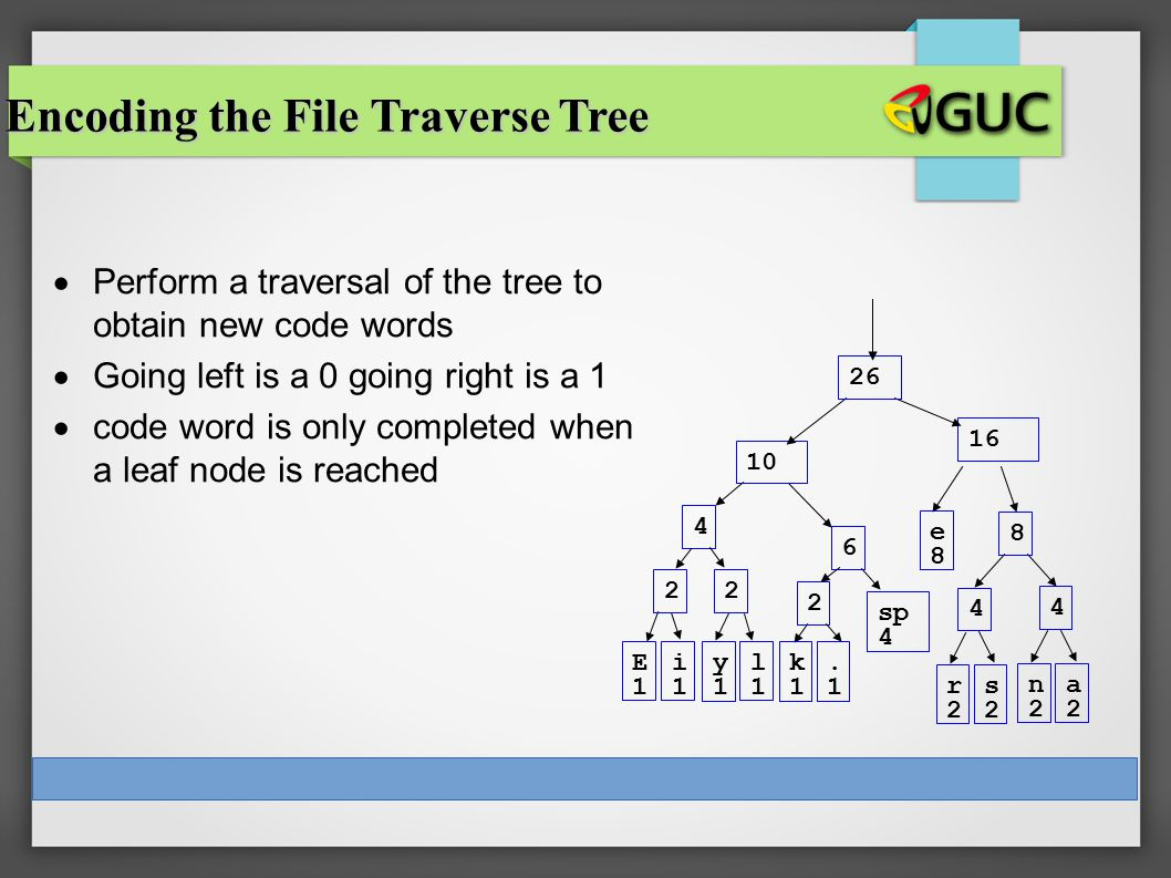 CS 307  Perform a traversal of the tree to obtain new code words  Going left is a 0 going right is a 1  code word is only completed when a leaf nod