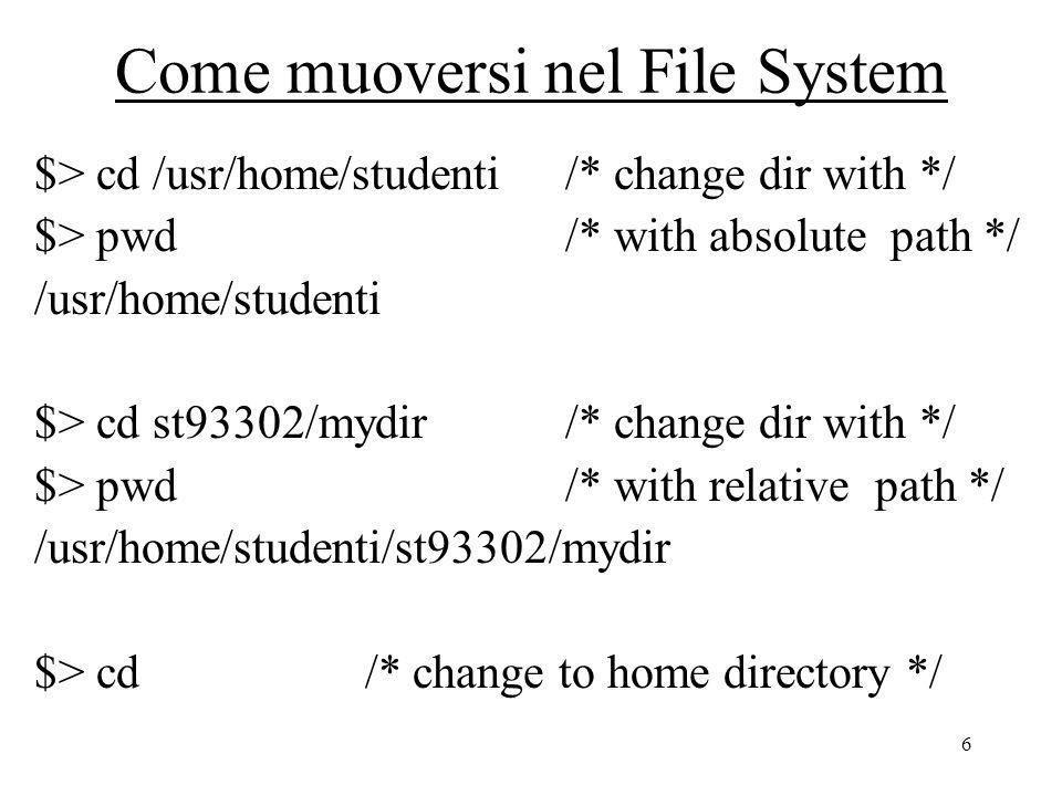 7 Come muoversi nel File System $> pwd /usr/home/studenti/st93302 $> cd..
