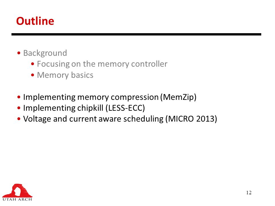 12 Outline Background Focusing on the memory controller Memory basics Implementing memory compression (MemZip) Implementing chipkill (LESS-ECC) Voltag